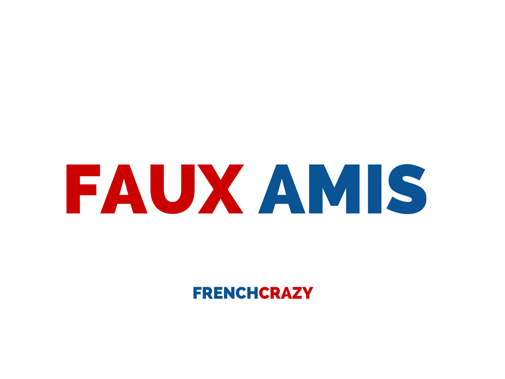 false cognates faux amis 26 potentially embarrassing french false friends you need to know are you a victim of faux-amis have you ever been embarrassed after using a faux ami.