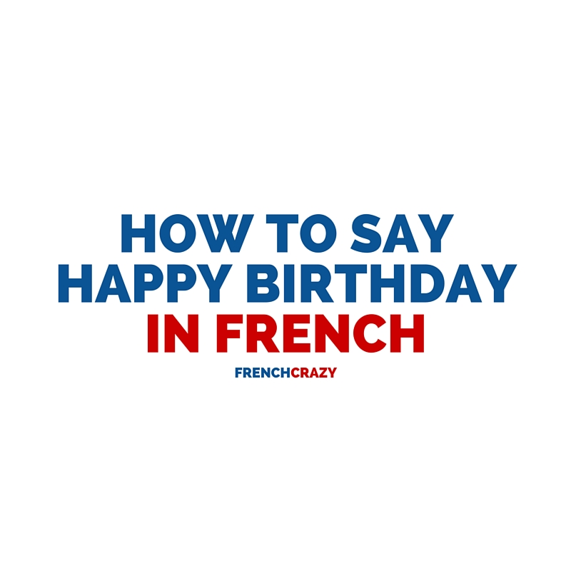 How To Say Happy Birthday In French