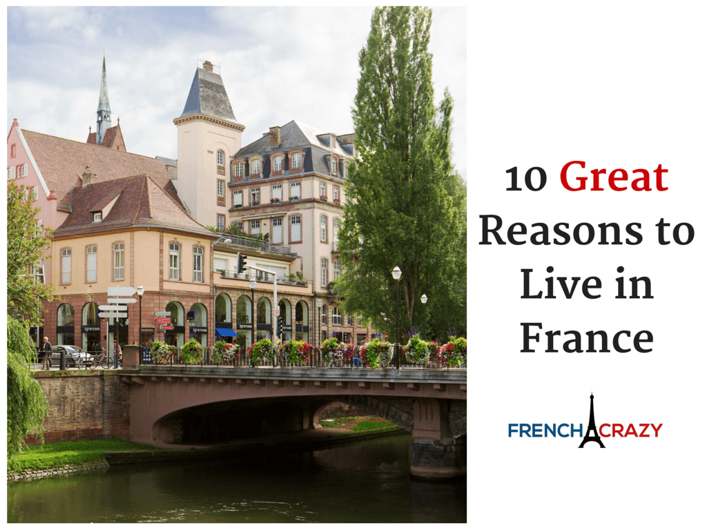 10 Great Reasons to Live in France