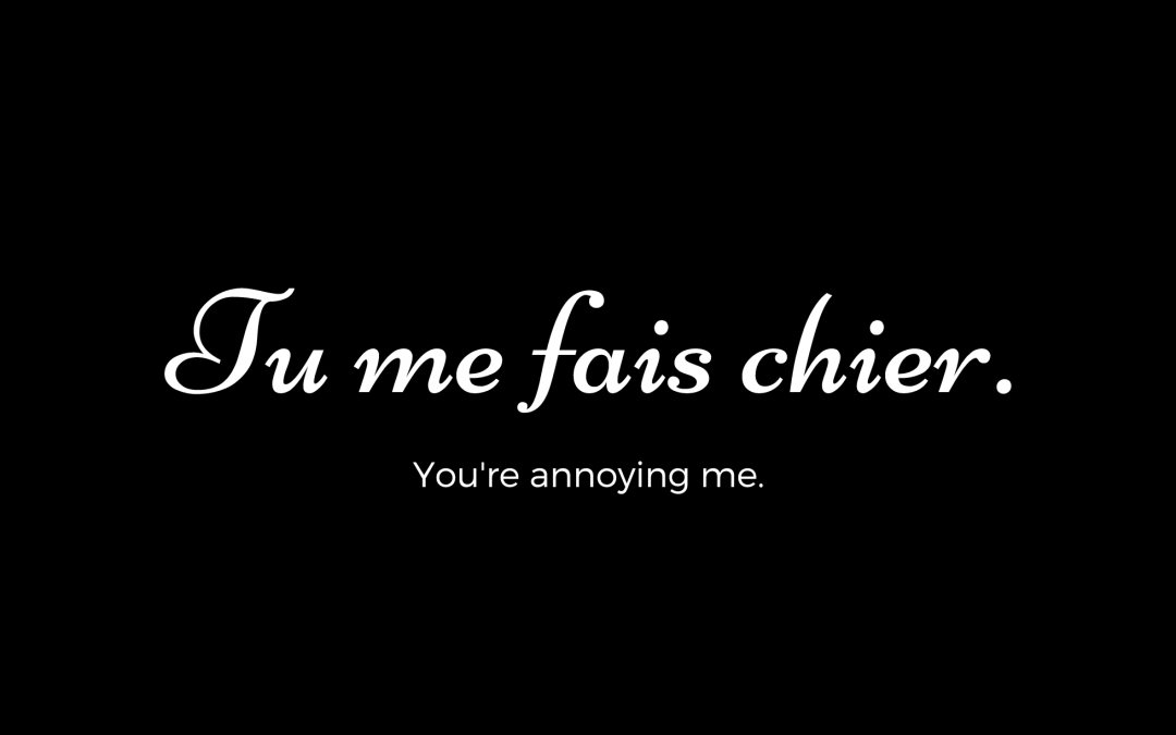 Tu me fais chier in French
