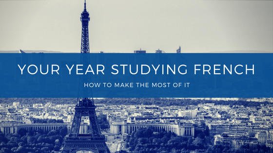 How to Make the Most of Your Year Studying French