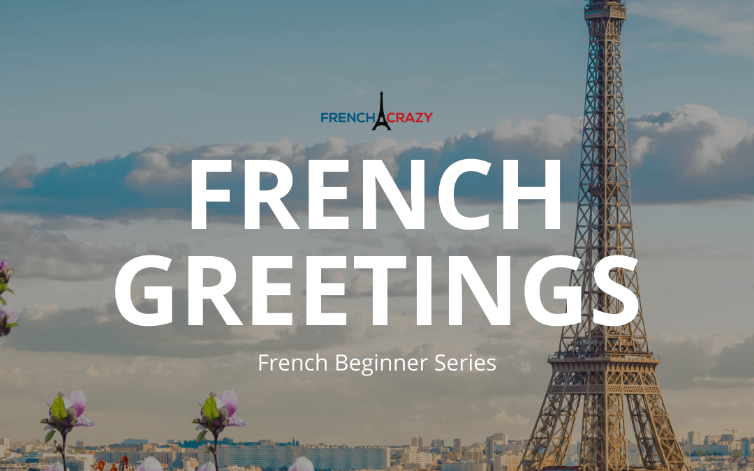10 Useful French Greetings