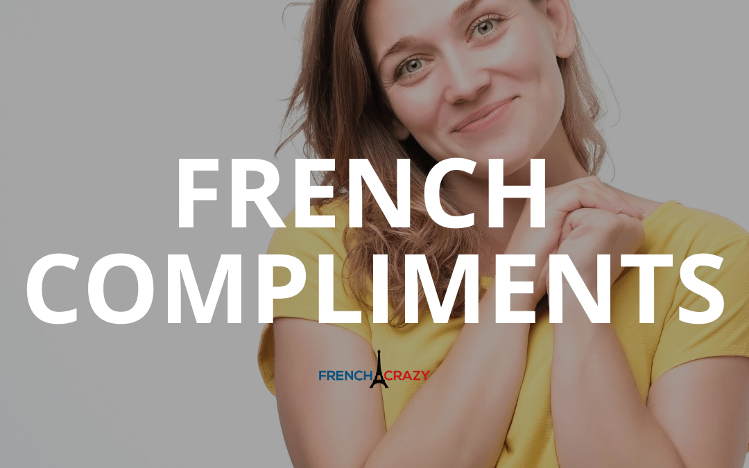 10 Great French Compliments to Brighten Someone's Day