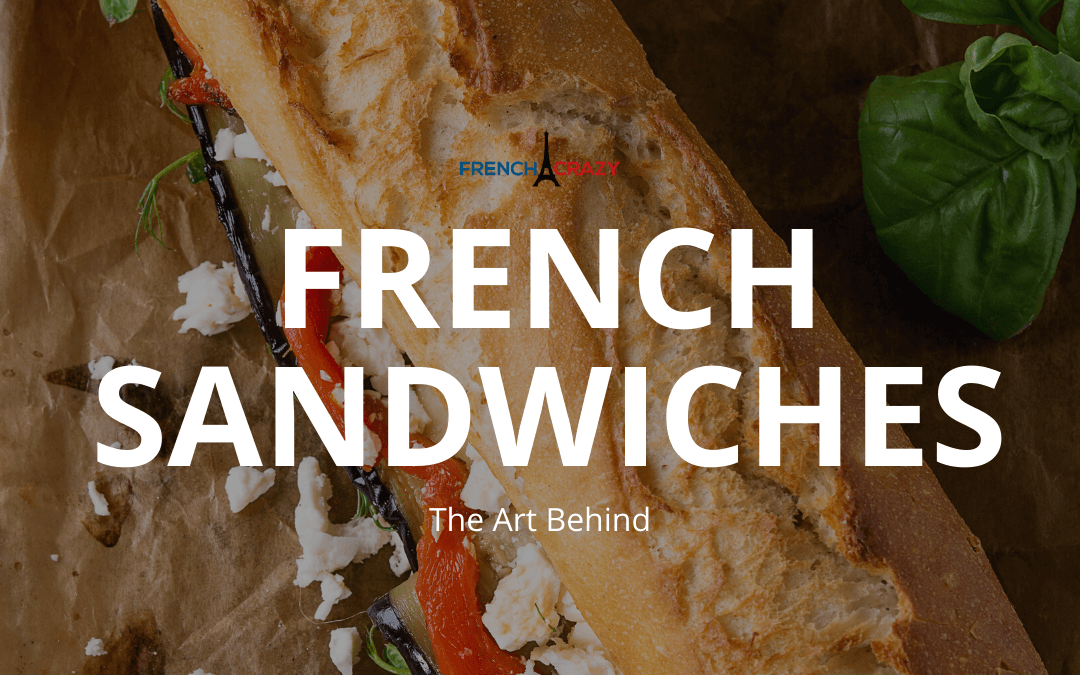 The Art Behind French Sandwiches